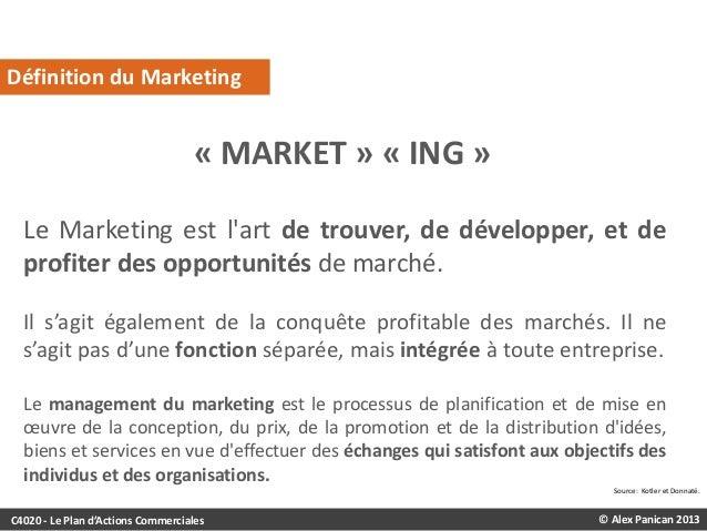 Définition du Marketing  « MARKET » « ING » Le Marketing est l'art de trouver, de développer, et de profiter des opportuni...