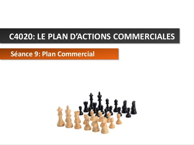 C4020: LE PLAN D'ACTIONS COMMERCIALES Séance 9: Plan Commercial  C4020 - Le Plan d'Actions Commerciales  © Alex Panican 20...