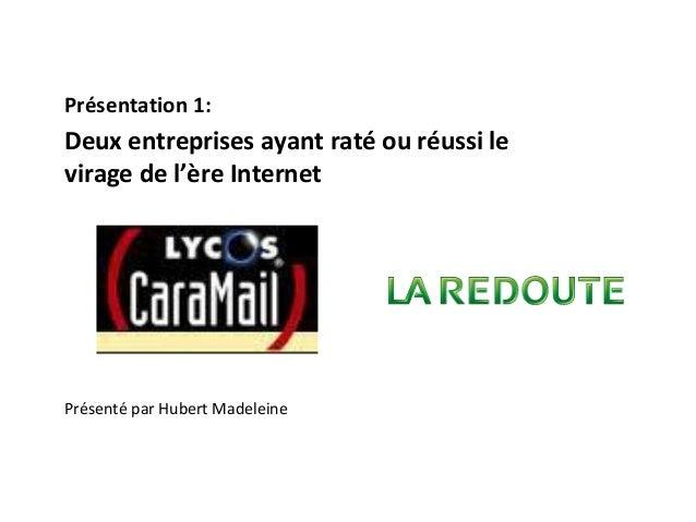 Présentation 1:Deux entreprises ayant raté ou réussi levirage de l'ère InternetPrésenté par Hubert Madeleine