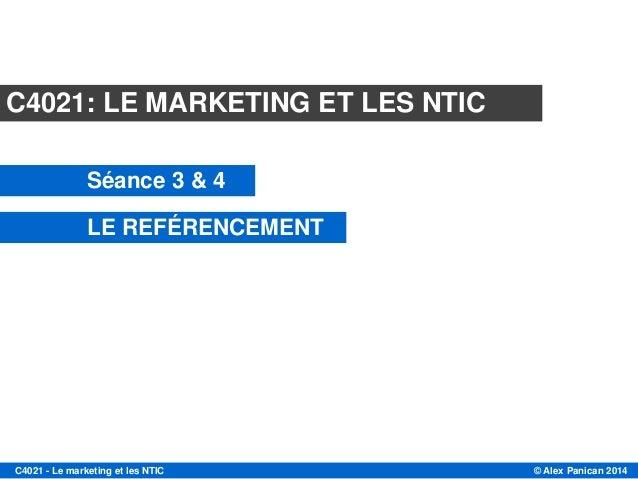 © Alex Panican 2014C4021 - Le marketing et les NTIC Module C4021 C4021: LE MARKETING ET LES NTIC Séance 3 & 4 LE REFÉRENCE...