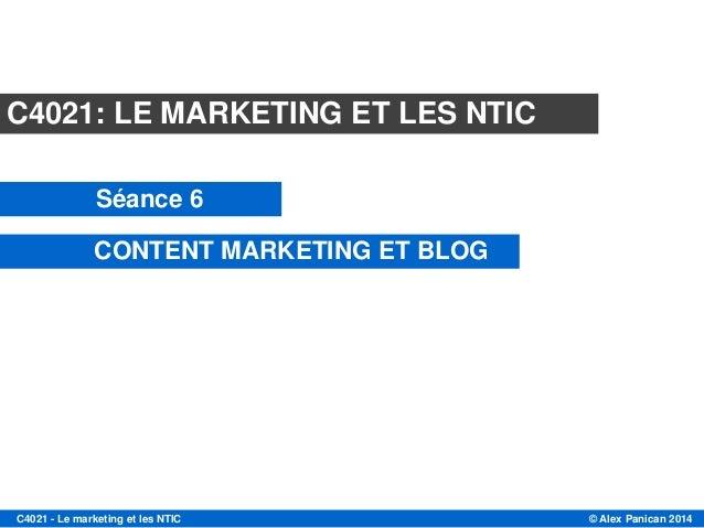 © Alex Panican 2014C4021 - Le marketing et les NTIC C4021: LE MARKETING ET LES NTIC Séance 6 CONTENT MARKETING ET BLOG