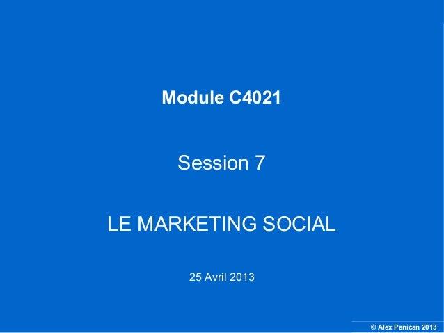 © Alex Panican 2013C4021 - Le marketing et les NTICModule C4021Session 7LE MARKETING SOCIAL25 Avril 2013