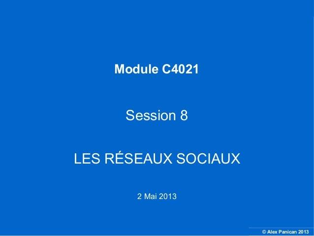 © Alex Panican 2013C4021 - Le marketing et les NTICModule C4021Session 8LES RÉSEAUX SOCIAUX2 Mai 2013