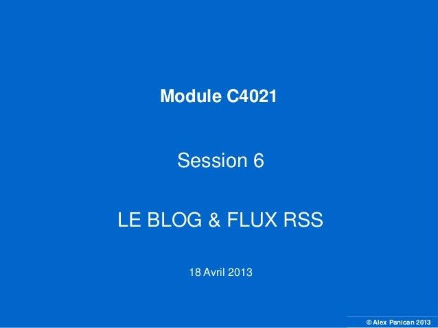 © Alex Panican 2013C4021 - Le marketing et les NTICModule C4021Session 6LE BLOG & FLUX RSS18 Avril 2013