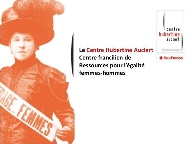 Le Centre Hubertine Auclert Centre francilien de Ressources pour l'égalité femmes-hommes