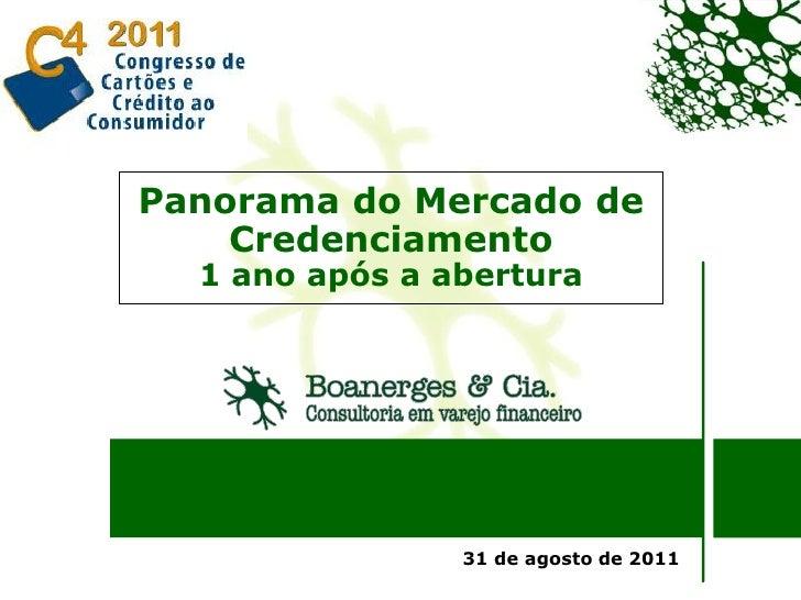 Panorama do Mercado de    Credenciamento  1 ano após a abertura                31 de agosto de 2011