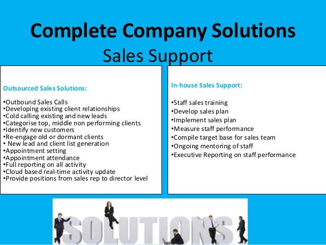 Outsourced Sales Solutions: •Outbound Sales Calls •Developing existing client relationships •Cold calling existing and new...