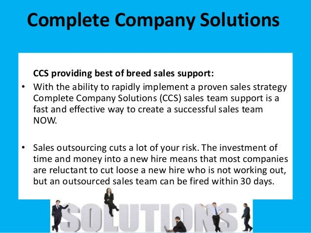 CCS providing best of breed sales support: • With the ability to rapidly implement a proven sales strategy Complete Compan...