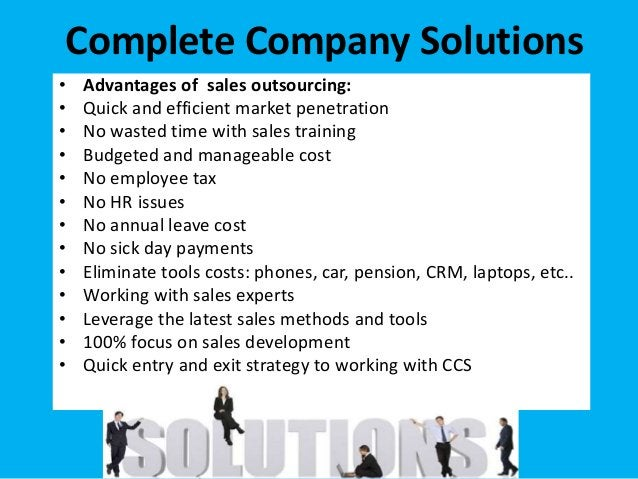 • Advantages of sales outsourcing: • Quick and efficient market penetration • No wasted time with sales training • Budgete...