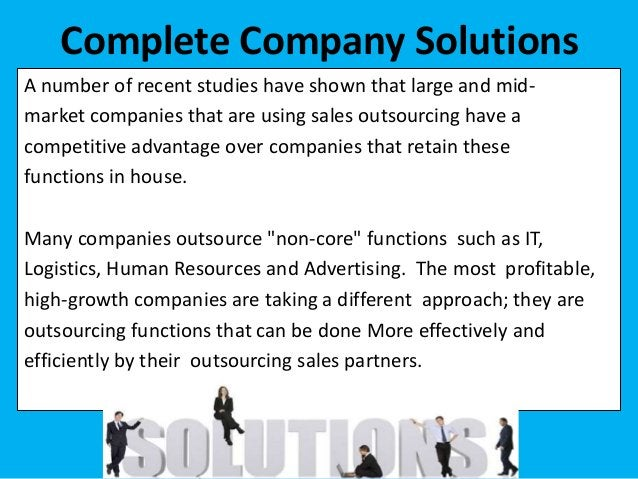 A number of recent studies have shown that large and mid- market companies that are using sales outsourcing have a competi...