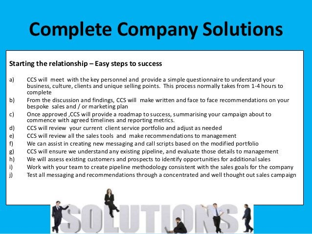 Starting the relationship – Easy steps to success a) CCS will meet with the key personnel and provide a simple questionnai...