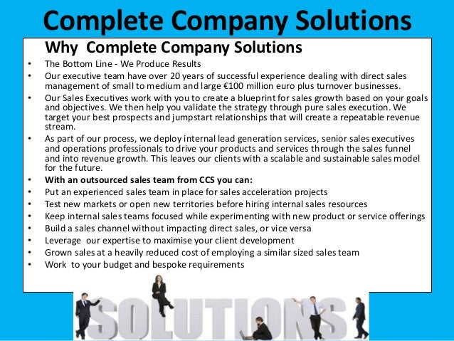 Why Complete Company Solutions • The Bottom Line - We Produce Results • Our executive team have over 20 years of successfu...