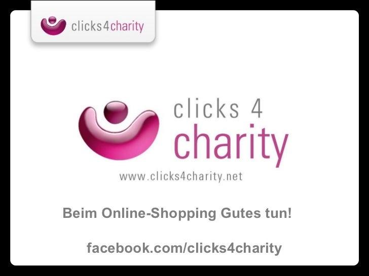 Beim Online-Shopping Gutes tun!   facebook.com/clicks4charity