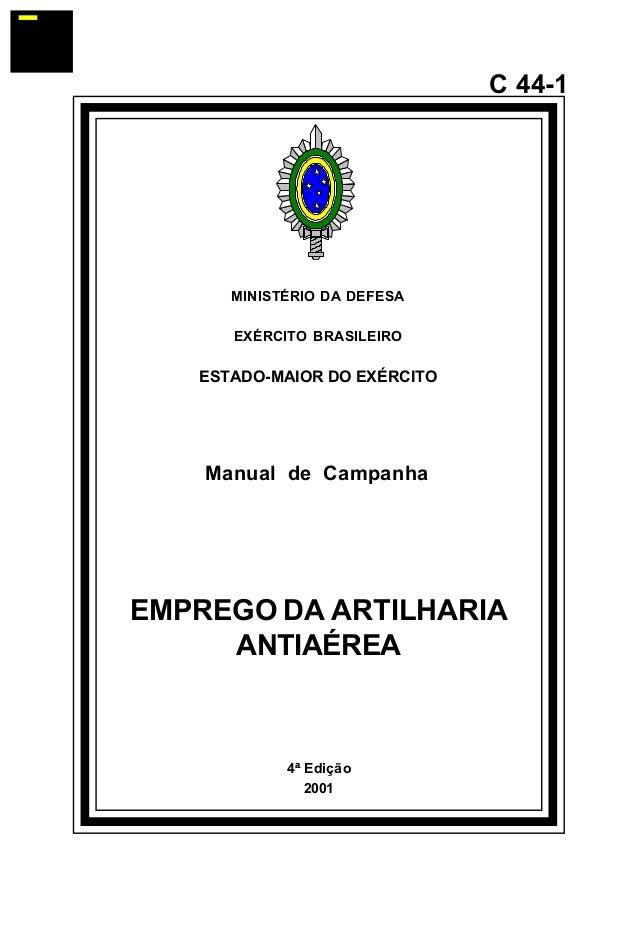 4ª Edição  2001  C 44-1  MINISTÉRIO DA DEFESA  EXÉRCITO BRASILEIRO  ESTADO-MAIOR DO EXÉRCITO  Manual de Campanha  EMPREGO ...