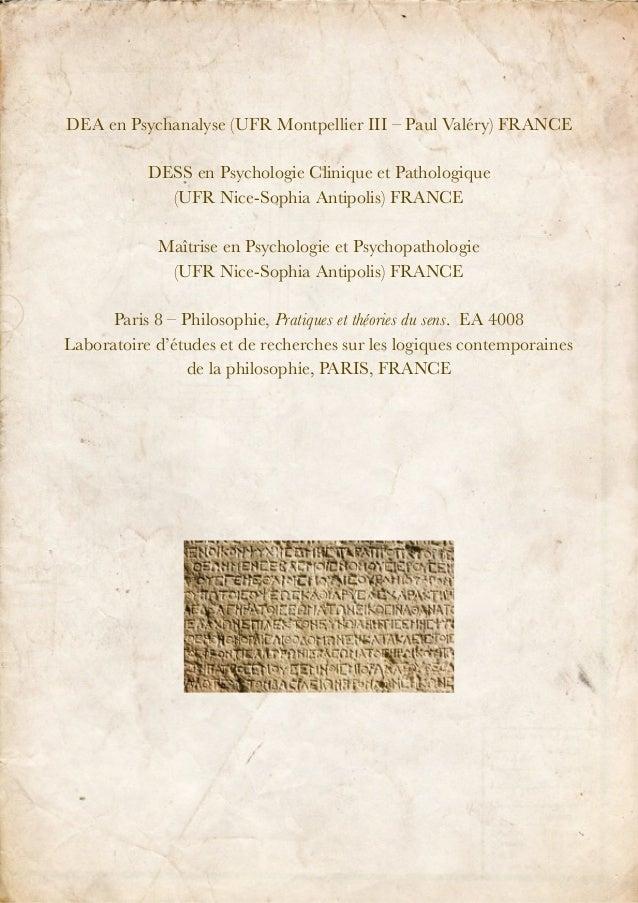 DEA en Psychanalyse (UFR Montpellier III – Paul Valéry) FRANCE DESS en Psychologie Clinique et Pathologique (UFR Nice-Soph...