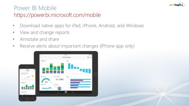 Power BI Mobile https://powerbi.microsoft.com/mobile • Download native apps for iPad, iPhone, Android, and Windows • View ...