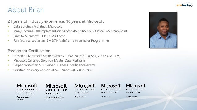 About Brian 24 years of industry experience, 10 years at Microsoft • Data Solution Architect, Microsoft • Many Fortune 500...