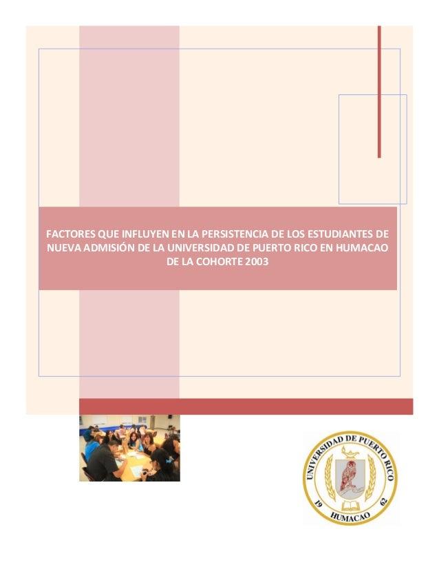 FACTORESQUEINFLUYENENLAPERSISTENCIADELOSESTUDIANTESDE NUEVAADMISIÓNDELAUNIVERSIDADDEPUERTORICOENHUMACAO...