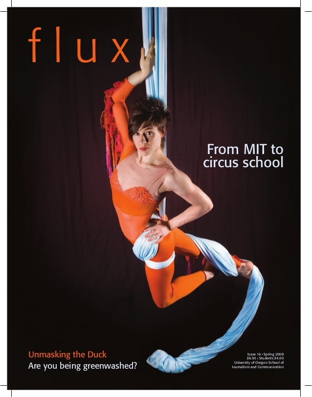 f l u x From MIT to circus school Unmasking the Duck Are you being greenwashed? Issue 16 Spring 2008 $6.50 Students $4.00 ...