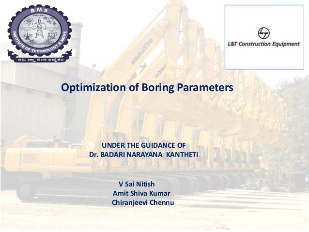 Optimization of Boring Parameters V Sai Nitish Amit Shiva Kumar Chiranjeevi Chennu UNDER THE GUIDANCE OF Dr. BADARI NARAYA...