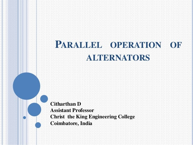 PARALLEL OPERATION OF ALTERNATORS Citharthan D Assistant Professor Christ the King Engineering College Coimbatore, India