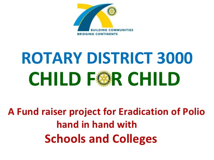 ROTARY DISTRICT 3000 CHILD FOR CHILD A Fund raiser project for Eradication of Polio hand in hand with Schools and Colleges