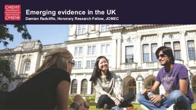 Emerging evidence in the UK Damian Radcliffe, Honorary Research Fellow, JOMEC