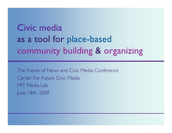 <ul><li>The Future of News and Civic Media Conference </li></ul><ul><li>Center For Future Civic Media </li></ul><ul><li>MI...