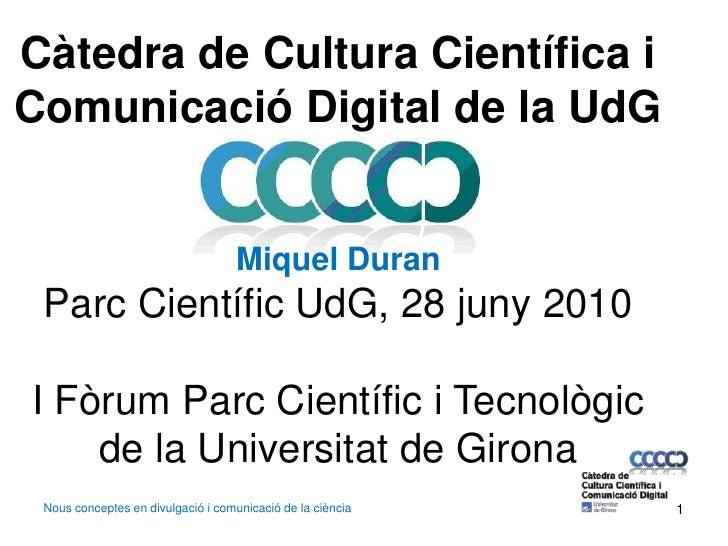 1<br />Càtedra de Cultura Científica i Comunicació Digital de la UdG<br />Miquel Duran<br />Parc Científic UdG, 28 juny 20...