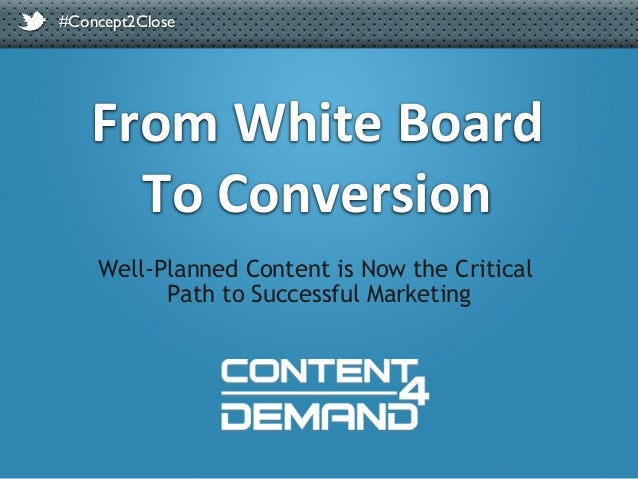 #Concept2Close  From  White  Board   To  Conversion   Well-Planned Content is Now the Critical Path to Successf...