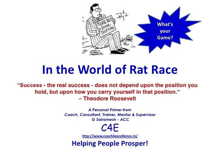 """What's your Game?  <br />In the World of Rat Race<br />""""Success - the real success - does not depend upon the position you..."""
