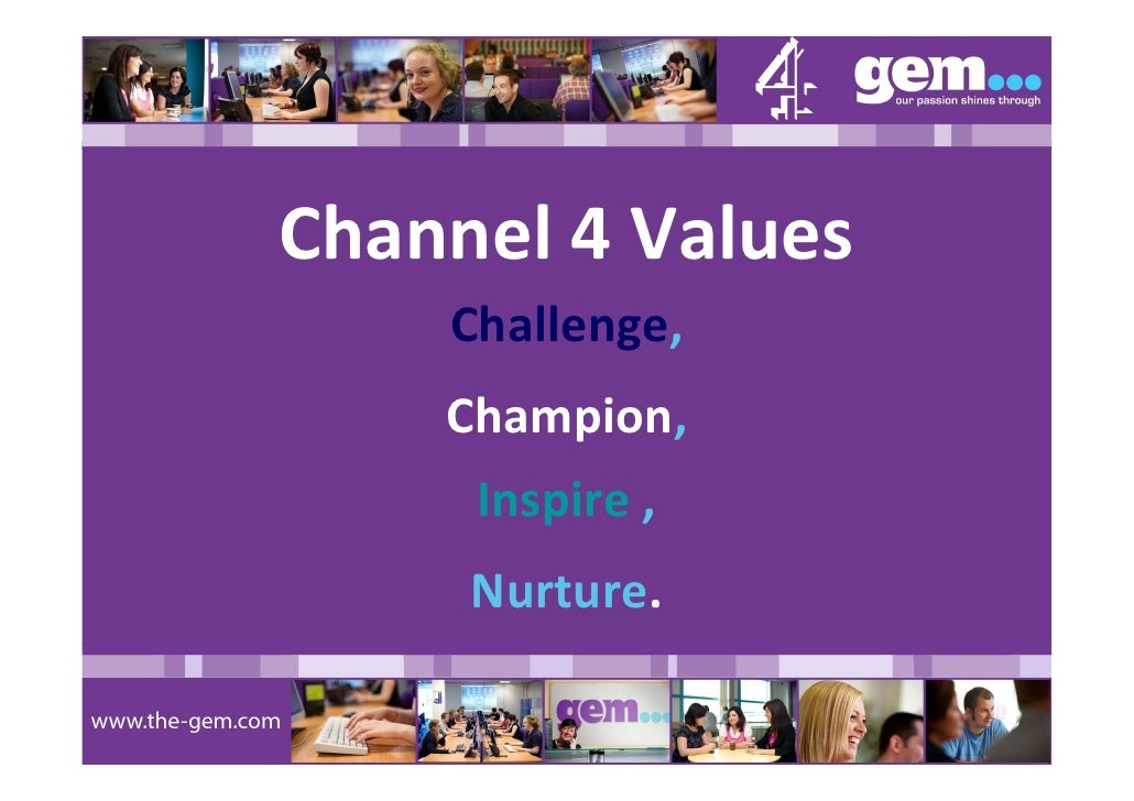 Channel 4 Values     Challenge,     Champion,      Inspire ,      Nurture.