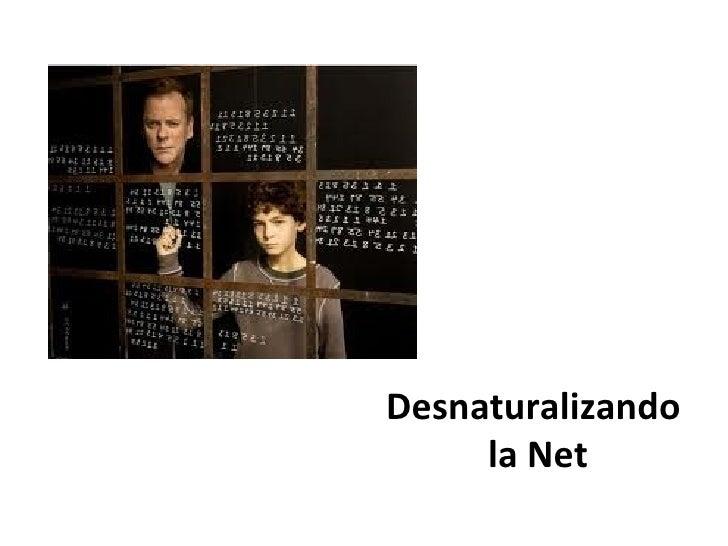 Desnaturalizando     la Net