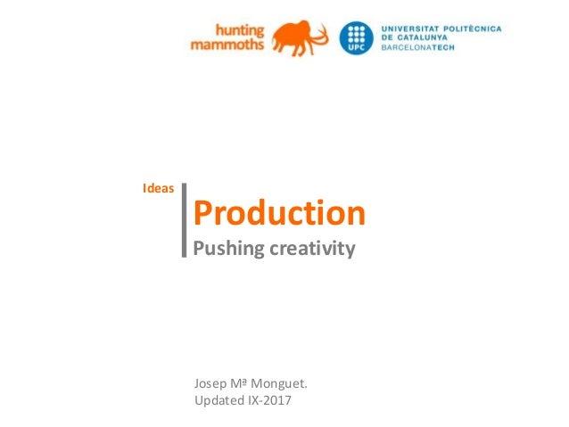 huntingmammoths Production Pushing creativity | Josep Mª Monguet. Updated IX-2017 Ideas