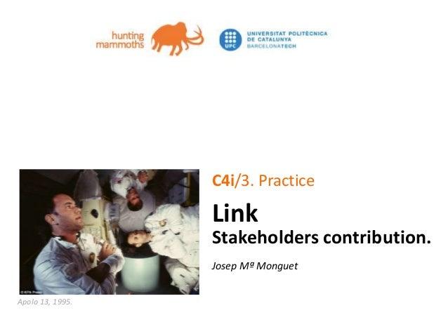 jm.monguet@upc.edu huntingmammoths.net C4i/3. Practice Link Stakeholders contribution. Josep Mª Monguet Apolo 13, 1995.