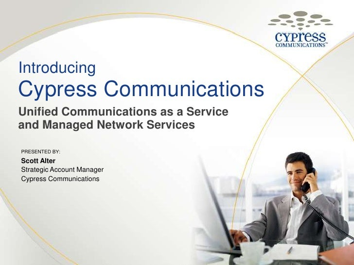 IntroducingCypress Communications<br />Unified Communications as a Service and Managed Network Services<br />Presented By:...