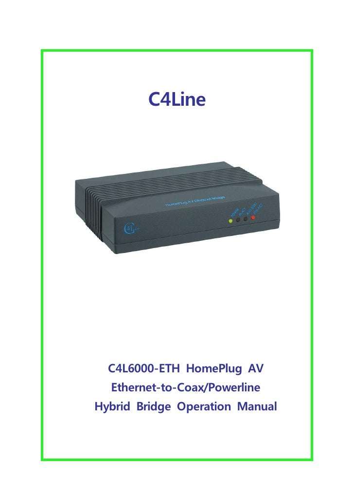 C4Line       C4L6000-ETH HomePlug AV   Ethernet-to-Coax/Powerline Hybrid Bridge Operation Manual