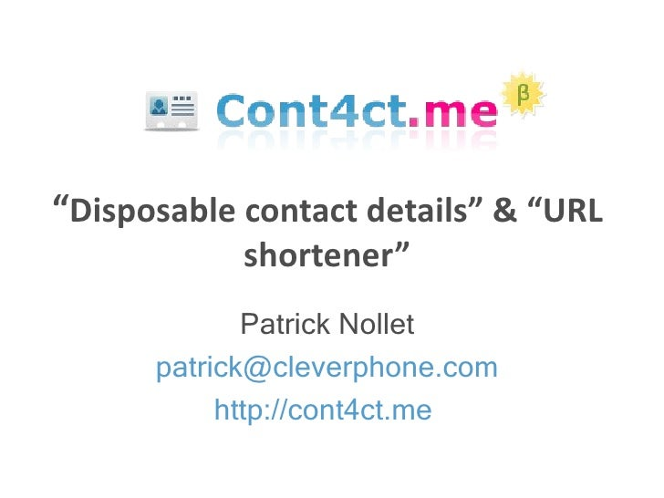 "Patrick Nollet [email_address] http://cont4ct.me   "" Disposable contact details"" & ""URL shortener"""