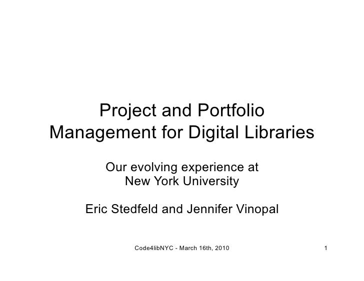 Project and Portfolio Management for Digital Libraries        Our evolving experience at           New York University    ...