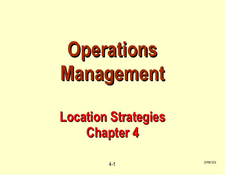 Operations Management Location Strategies Chapter 4 OPM 533 4-