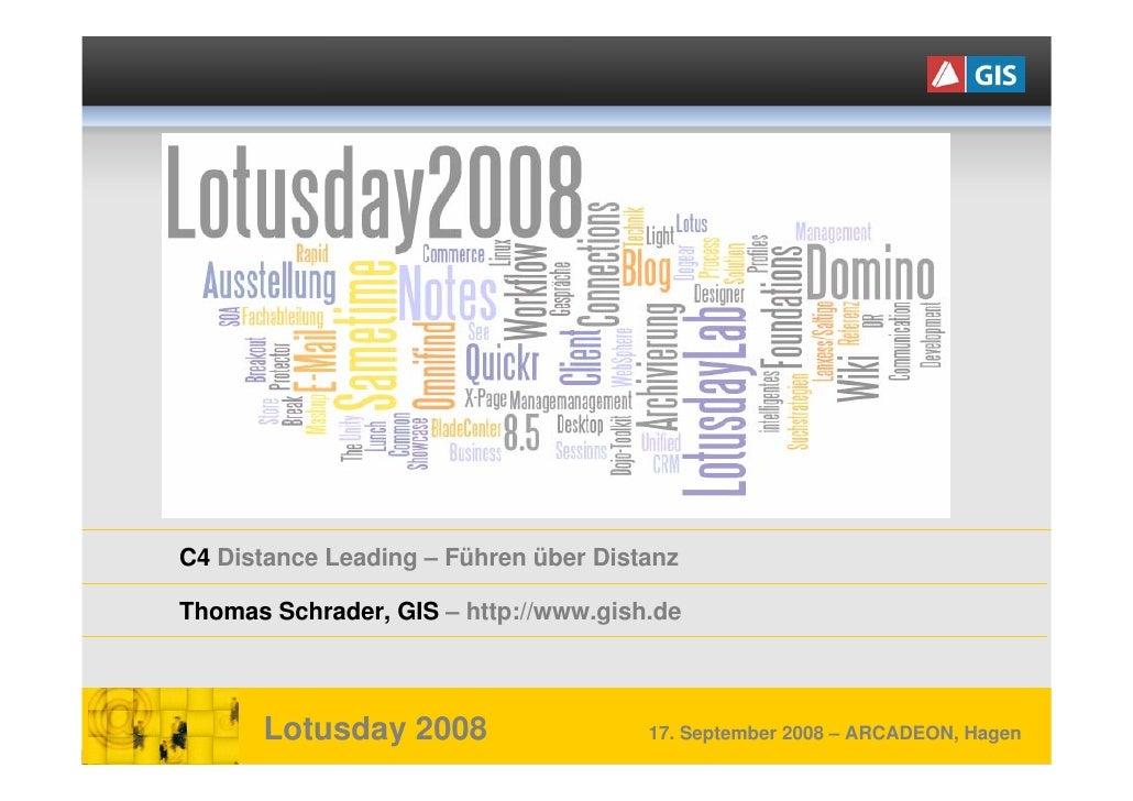 C4 Distance Leading – Führen über Distanz  Thomas Schrader, GIS – http://www.gish.de          Lotusday 2008               ...