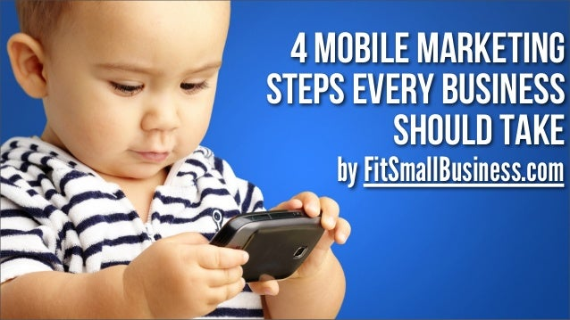4 mobile marketing steps every business should take by FitSmallBusiness.com