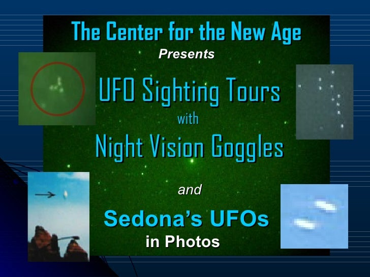 The Center for the New Age         Presents   UFO Sighting Tours           with  Night Vision Goggles           and   Sedo...