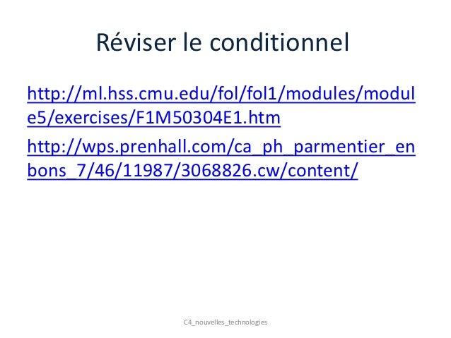 Réviser le conditionnelhttp://ml.hss.cmu.edu/fol/fol1/modules/module5/exercises/F1M50304E1.htmhttp://wps.prenhall.com/ca_p...