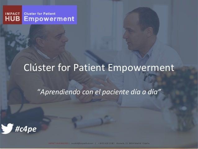 IMPACTHUBMADRID|madrid@impacthub.net |+34914291586|Alameda,22.28014Madrid- España Clúster for Patient Empow...