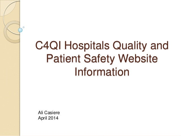 C4QI Hospitals Quality and Patient Safety Website Information Ali Casiere April 2014