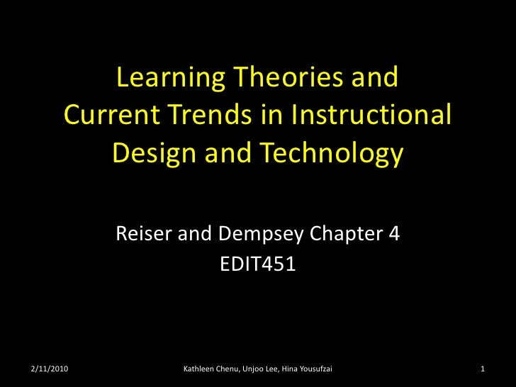 Learning Theories andCurrent Trends in Instructional Design and Technology <br />Reiser and Dempsey Chapter 4<br />EDIT451...