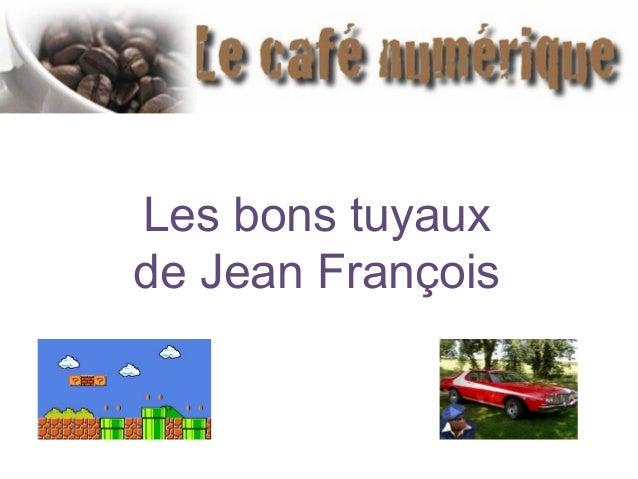 Les bons tuyaux de Jean François