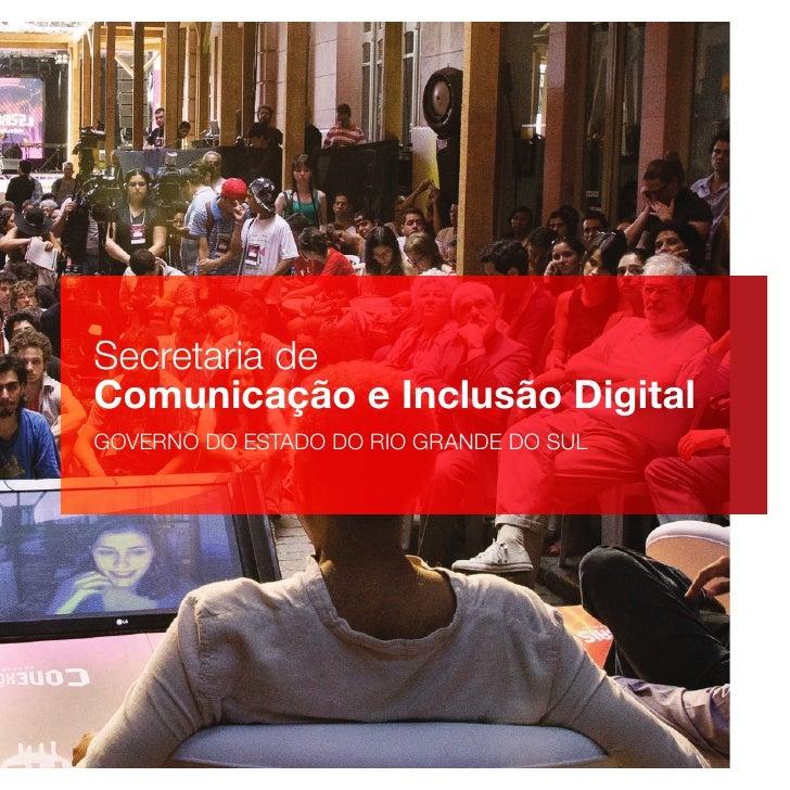 Secretaria deComunicação e Inclusão DigitalGOVERNO DO ESTADO DO RIO GRANDE DO SUL