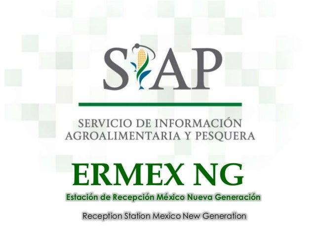 ERMEX NG  Estación de Recepción México Nueva Generación Reception Station Mexico New Generation